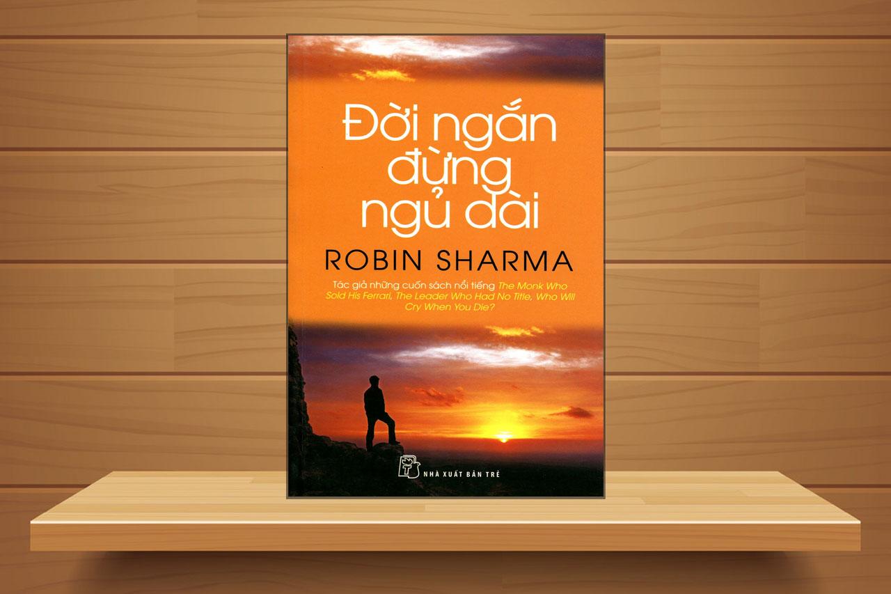Đời ngắn đừng ngủ dài-Robin Sharma phần 1